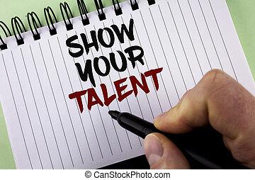 tekst, meldingsbord, het tonen, tonen, jouw, talent., conceptueel, foto, bewijzen, persoonlijk, vaardigheden, talent, kennis, aptitudes, geschreven, door, man, op, notepad, vasthouden, teken, op, de, vlakte, achtergrond.