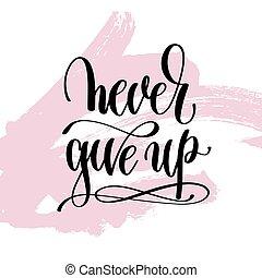 tekstning, giv, positiv, aldrig, oppe, hånd skrevne, citere