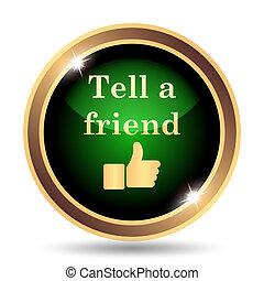 Tell a friend icon. Internet button on white background.