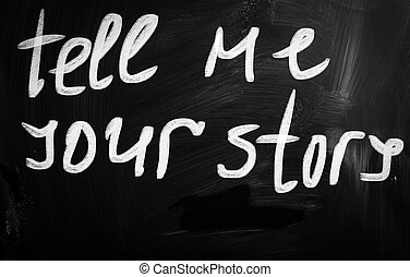 """""""Tell me your story"""" handwritten with white chalk on a blackboard"""