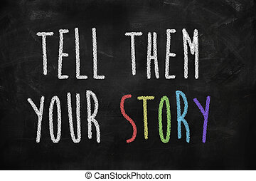 Tell them your story written on blackboard