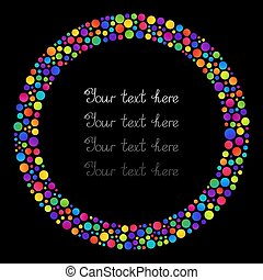 Template with Bright Round Frame of Colorful Gradient Circles on Black Background for your Text.