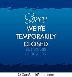 temporairement, désolé, we're, fermé