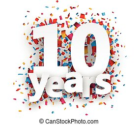 Ten years paper confetti sign. - Ten years paper sign over...