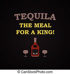 Tequila the meal for a king