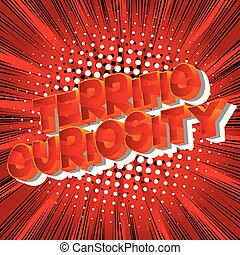 Terrific Curiosity - Vector illustrated comic book style...