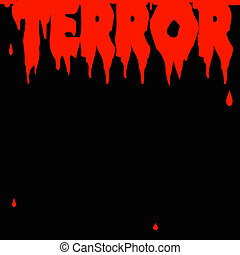 terror poster - terror spelled out in blood, red on black...