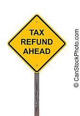 terugbetaling, vooruit, belasting, -, meldingsbord, voorzichtigheid