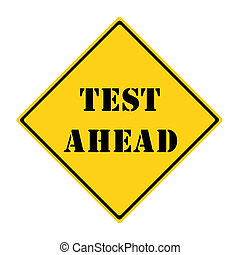A yellow and black diamond shaped road sign with the words TEST AHEAD making a great concept.