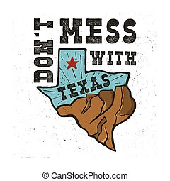 Texas state badge - Don't mess with Texas quote. Vintage hand drawn creative typography illustration. US state patch. Retro colors style design. Nice for T-Shirt print, stamp. Stock vector