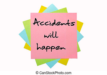 "text ""Accidents will happen"" written by hand font on bunch of colored sticky notes"