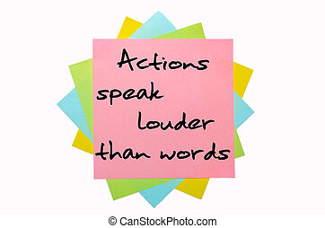 "text ""Actions speak louder than words"" written by hand font on bunch of colored sticky notes"