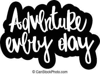 text - ''Adventure every day'' Modern brush calligraphy....