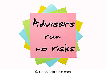 "text ""Advisers run no risks"" written by hand font on bunch of colored sticky notes"