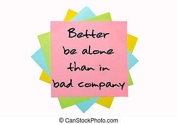 """text """"Better be alone than in bad company"""" written by hand font on bunch of colored sticky notes"""