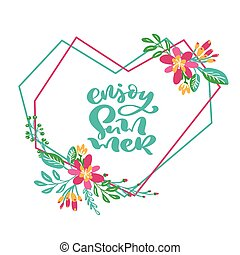 Text enjoy summer in floral geometric heart leaves frame. Hand drawn lettering calligraphy vector illustration. quote design logo. Inspirational typography poster, banner