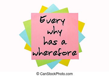 """text """" Every why has a wherefore """" written by hand font on bunch of colored sticky notes"""