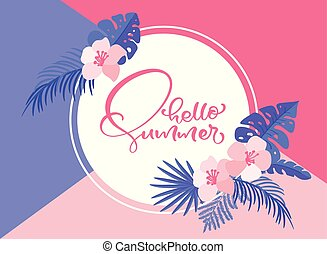 Text Hello summer in geometric floral exotic leaves frame. Hand drawn lettering calligraphy vector illustration. quote design logo greeting card. Inspiration typography poster, banner