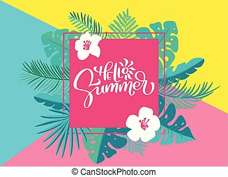 Text Hello summer in geometric floral palm leaves frame. Hand drawn lettering calligraphy vector illustration. quote design logo greeting card. Inspiration typography poster, banner