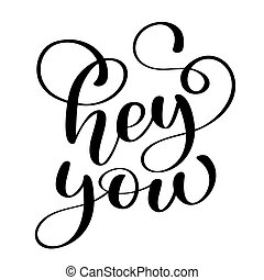 text Hey you card. Greeting lettering. Ink illustration. Modern brush calligraphy. Isolated on white background