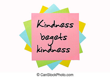 "text "" Kindness begets kindness "" written by hand font on bunch of colored sticky notes"