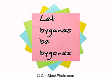"text ""Let bygones be bygones"" written by hand font on bunch of colored sticky notes"