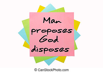 "text ""Man proposes, God disposes"" written by hand font on bunch of colored sticky notes"