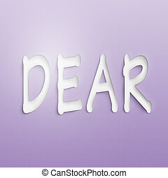 dear - text on the wall or paper, dear