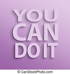 you can do it - text on the wall or paper, you can do it