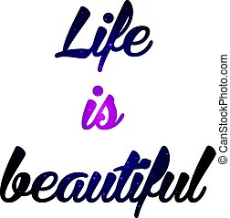 Text print for T Shirt. Life is beautiful. Vector illustration.