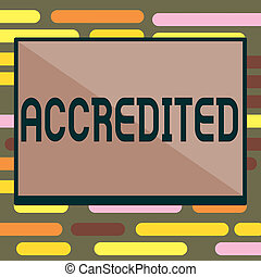 Text sign showing Accredited. Conceptual photo Having...