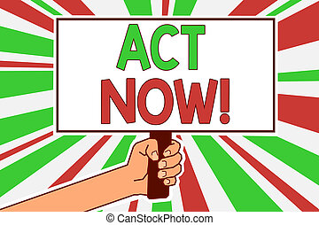 Text sign showing Act Now. Conceptual photo Having fast response Asking someone to do action Dont delay Man hand holding poster important protest message green red rays background.