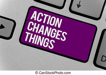 Text sign showing Action Changes Things. Conceptual photo...