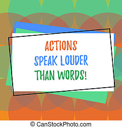 Text sign showing Actions Speak Louder Than Words. Conceptual photo Make execute accomplish more talk less Pile of Blank Rectangular Outlined Different Color Construction Paper.