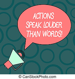 Text sign showing Actions Speak Louder Than Words. Conceptual photo Make execute accomplish more talk less Blank Oval Outlined Speech Bubble Text Balloon Megaphone with Sound icon.