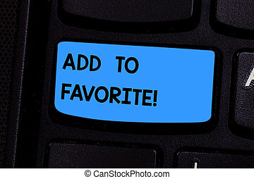 Text sign showing Add To Favorite. Conceptual photo Like a page social network community stay always connected Keyboard key Intention to create computer message pressing keypad idea.