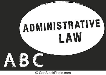 Text sign showing Administrative Law. Conceptual photo Body of Rules regulations Orders created by a government