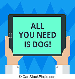 Text sign showing All You Need Is Dog. Conceptual photo Get a puppy to be happier canine lovers cute animals Hu analysis Hand Holding Blank Screen Tablet Smartphone Display Unit photo.