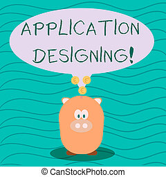 Text sign showing Application Designing. Conceptual photo develops software based on the specific needs Color Speech Bubble with Gold Euro Coins on its Tail Pointing to Piggy Bank.