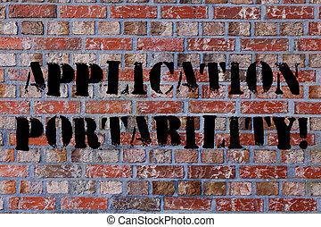 Text sign showing Application Portability. Conceptual photo software designed moved from one environment another Brick Wall art like Graffiti motivational call written on the wall.