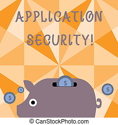 Text sign showing Application Security. Conceptual photo methods to protect applications from external threats Colorful Piggy Money Bank and Coins with Dollar Currency Sign in the Slit.