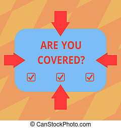 Text sign showing Are You Covered. Conceptual photo Asking about how medications are covered by your plan Arrows on Four Sides of Blank Rectangular Shape Pointing Inward photo.
