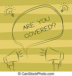 Text sign showing Are You Covered. Conceptual photo Asking about how medications are covered by your plan Freehand Outline Sketch of Blank Speech Bubble Megaphone Sound Idea Icon.