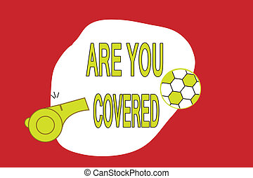 Text sign showing Are You Covered. Conceptual photo Asking about how medications are covered by your plan