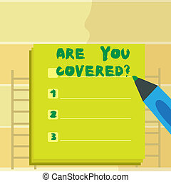 Text sign showing Are You Coveredquestion. Conceptual photo asking about you insurance health statement.