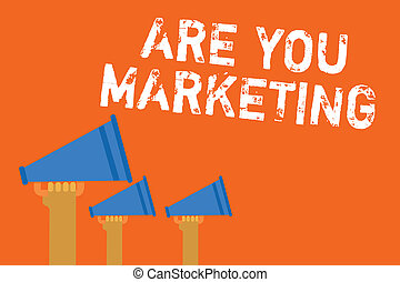 Text sign showing Are You Marketing. Conceptual photo Actions to promote brand product Sales in market Announcement speakers message warning script convey alarming signals.