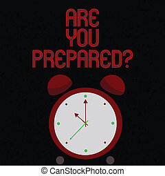 Text sign showing Are You Preparedquestion. Conceptual photo Ready Preparedness Readiness Assessment Evaluation.