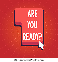 Text sign showing Are You Ready Question. Conceptual photo telling someone start something when feel prepared Direction to Press or Click the Red Keyboard Command Key with Arrow Cursor.