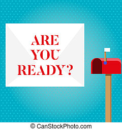 Text sign showing Are You Ready Question. Conceptual photo telling someone start something when feel prepared Blank Big White Envelope and Open Red Mailbox with Small Flag Up Signalling.
