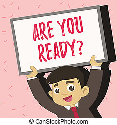Text sign showing Are You Readyquestion. Conceptual photo Be Prepared Motivated Warned Readiness Aware.